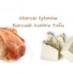 Superfoods Starcie Tytanów odsłona II – Co lepsze, kurczak czy tofu?