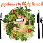 Sprawdź czy popełniasz te błędy licząc kalorie – jak liczyć, żeby maksymalizować efekty diety.